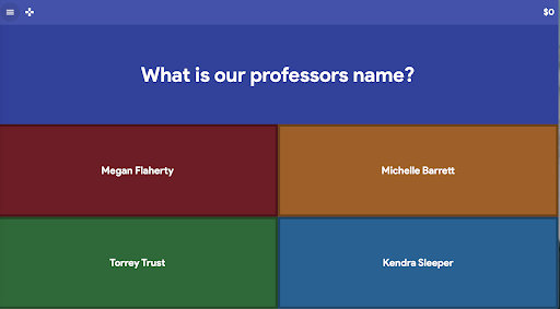 the gimkit questions screen with the question 'What is our professor's name? and with four possible answers; 'Megan Flaherty, Torrey Trust, Michelle Barrett. and Kendra Sleeper'.